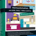 Heimautomation mit KNX, DALI, 1-Wire und Co. Zweite Auflage